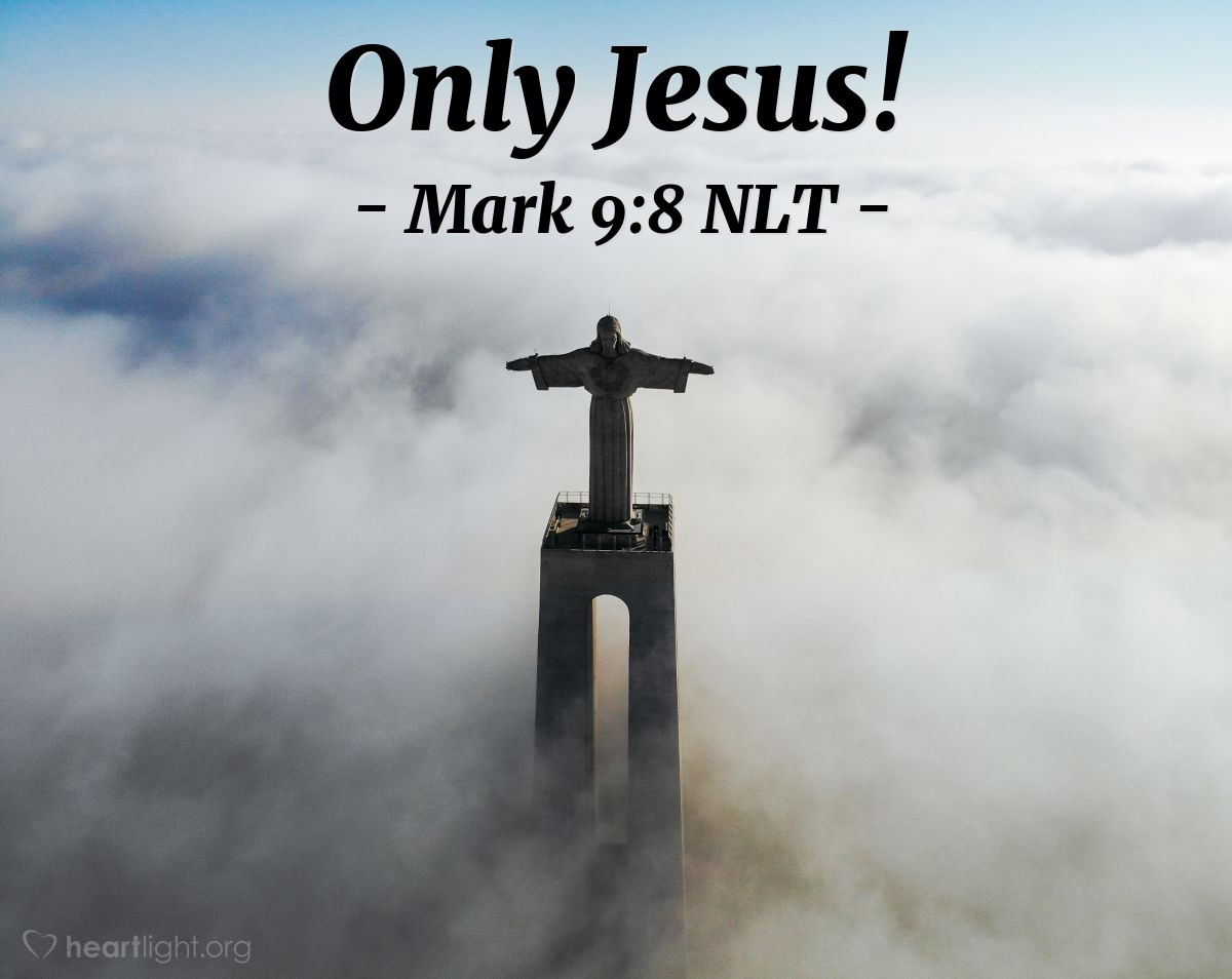 Illustration of Mark 9:8 NLT — Then Peter, James, and John looked, but they saw only Jesus there alone with them.