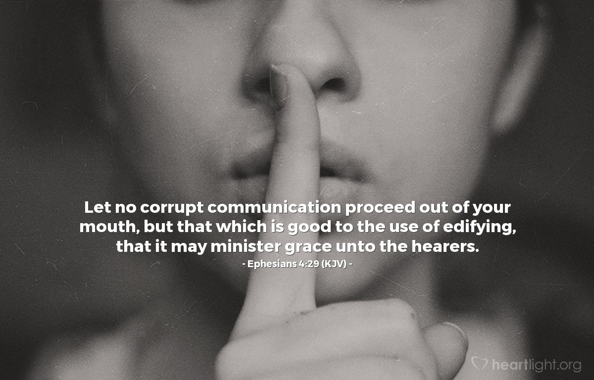 Illustration of Ephesians 4:29 (KJV) — Let no corrupt communication proceed out of your mouth, but that which is good to the use of edifying, that it may minister grace unto the hearers.