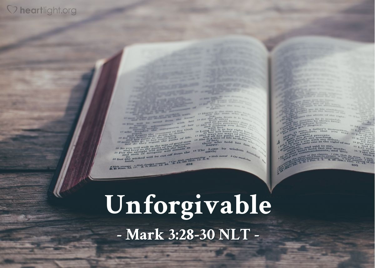 """Illustration of Mark 3:28-30 NLT — """"I tell you the truth, all sin and blasphemy can be forgiven, but anyone who blasphemes the Holy Spirit will never be forgiven. This is a sin with eternal consequences."""""""
