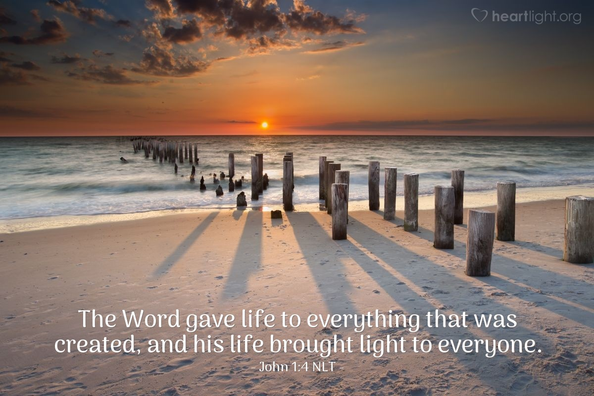Illustration of John 1:4 NLT — The Word gave life to everything that was created, and his life brought light to everyone.