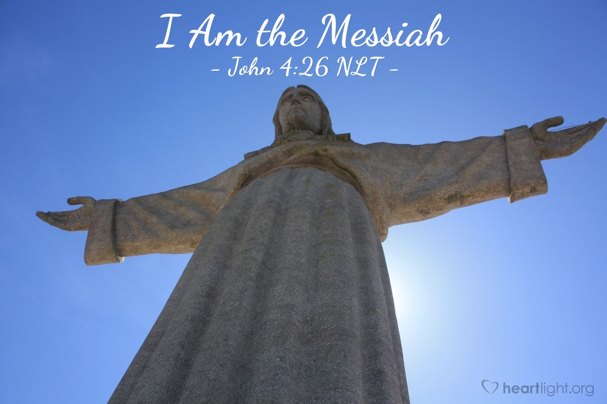 "Illustration of John 4:26 NLT — Then Jesus told [the Samaritan woman at Jacob's well], ""I am the Messiah!"""