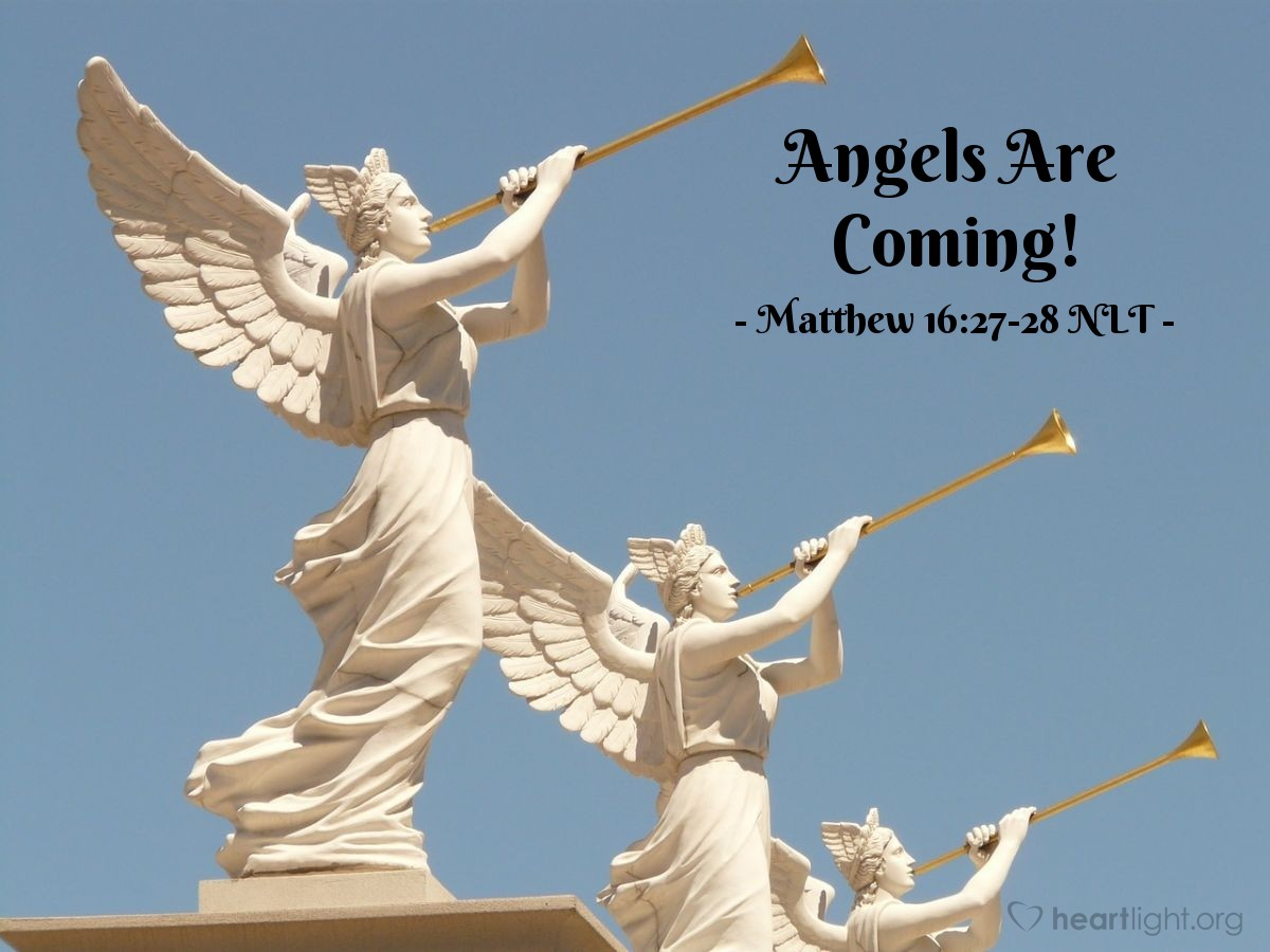 "Illustration of Matthew 16:27-28 NLT — ""The Son of Man will come again with his Father's glory and with his angels."