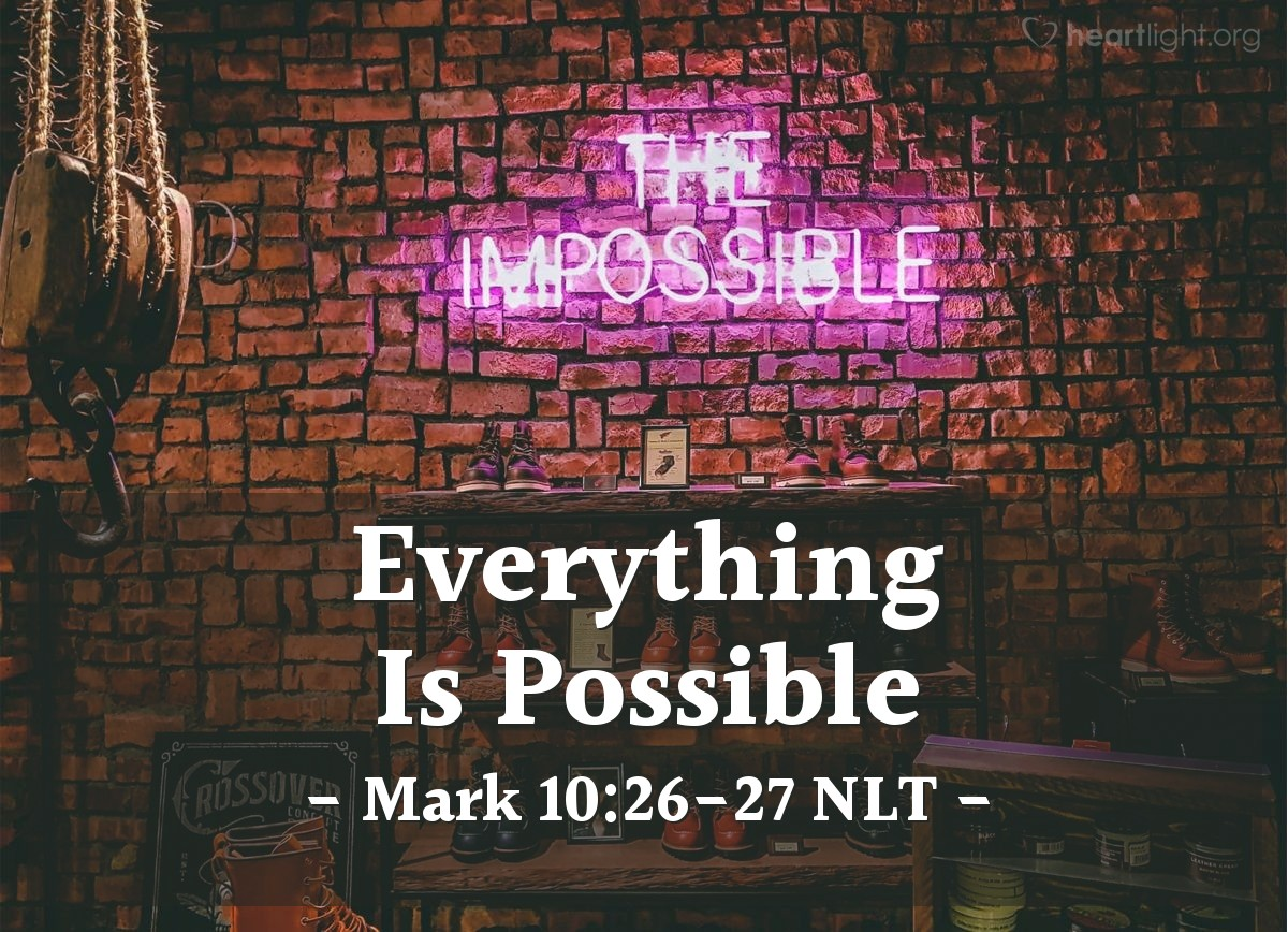 "Illustration of Mark 10:26-27 NLT — ""Then who can be saved?""   ——   ""This is something that people cannot do themselves. It must come from God. God can do all things."""