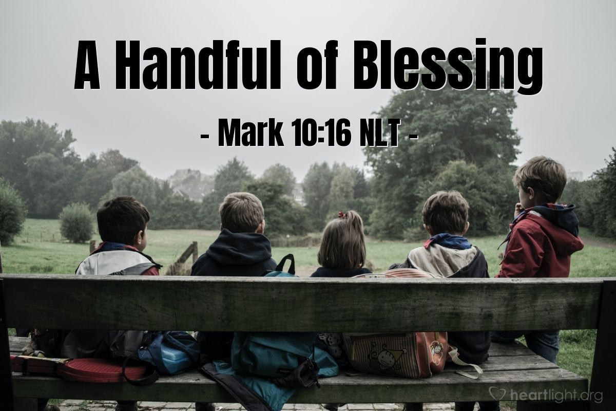 Illustration of Mark 10:16 NLT — Then Jesus held the children in his arms. Jesus put his hands on them and blessed them.