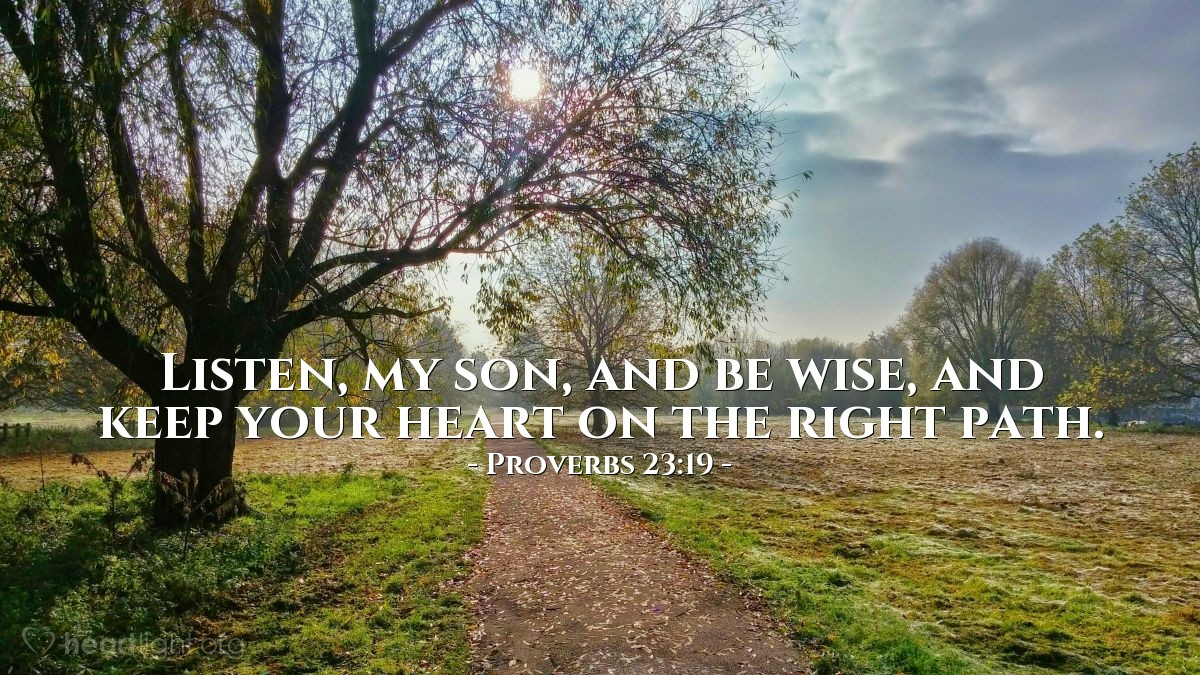 Illustration of Proverbs 23:19 — Listen, my son, and be wise, and keep your heart on the right path.