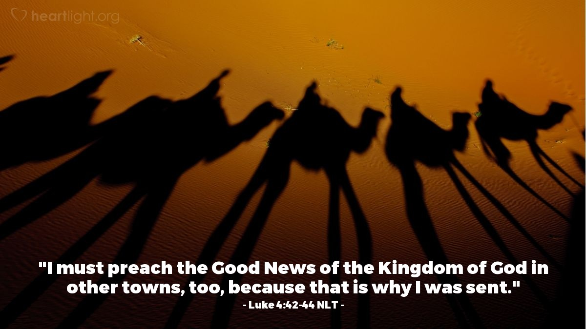 "Illustration of Luke 4:42-44 NLT — ""I must tell the Good News about God's kingdom to other towns, too. This is why I was sent."""