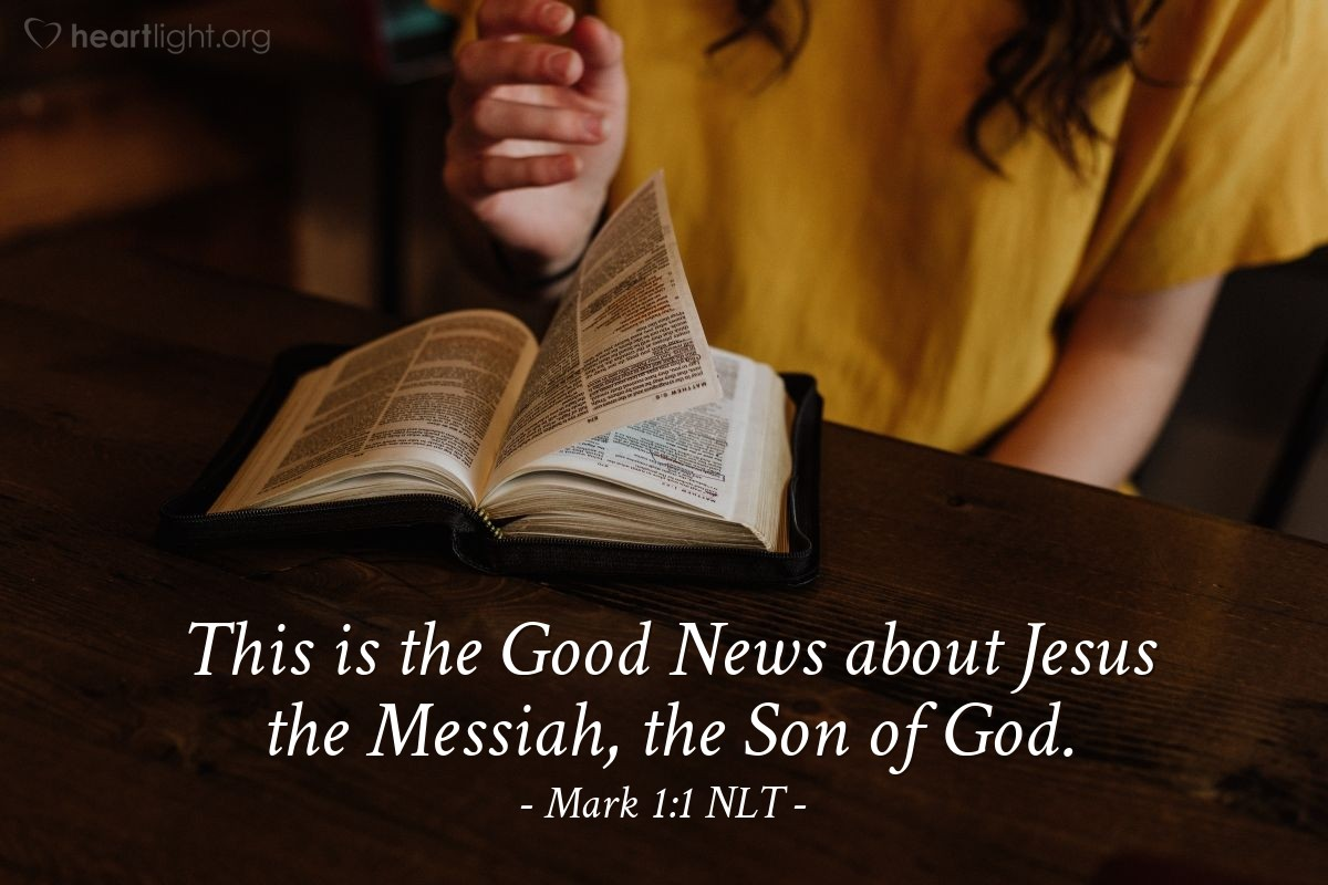 Illustration of Mark 1:1 NLT — The Good News about Jesus Christ, the Son of God, begins ...