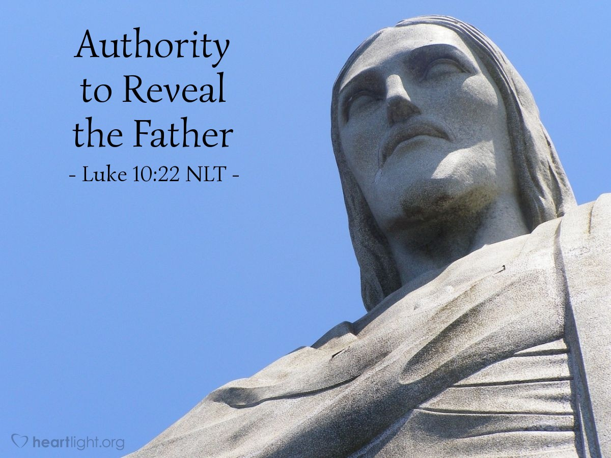 """Illustration of Luke 10:22 NLT — """"My Father has entrusted everything to me. No one truly knows the Son except the Father, and no one truly knows the Father except the Son and those to whom the Son chooses to reveal him."""""""