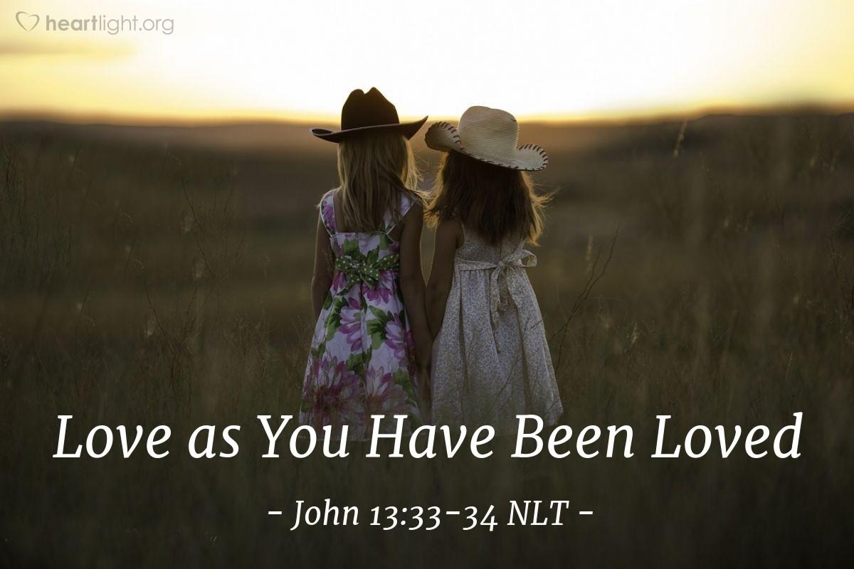 "Illustration of John 13:33-34 NLT — ""Dear children, I will be with you only a little longer."""