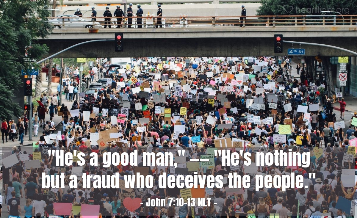 "Illustration of John 7:10-13 NLT — ""He's a good man,""   ——   ""He's nothing but a fraud who deceives the people."""
