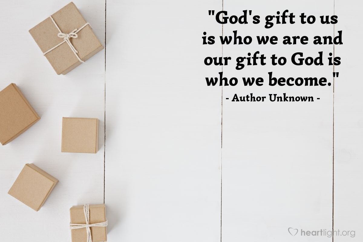 """Illustration of Author Unknown — """"God's gift to us is who we are and our gift to God is who we become."""""""