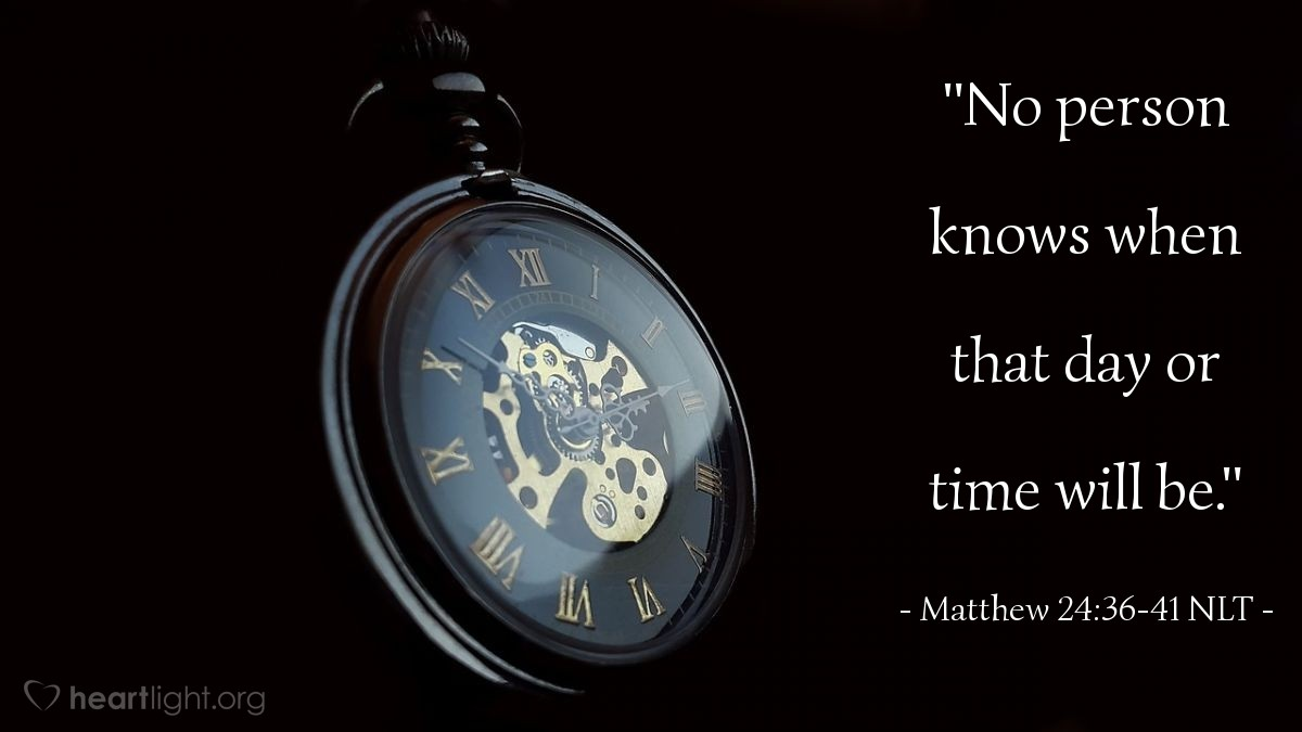"Illustration of Matthew 24:36-41 — ""No person knows when that day or time will be."""