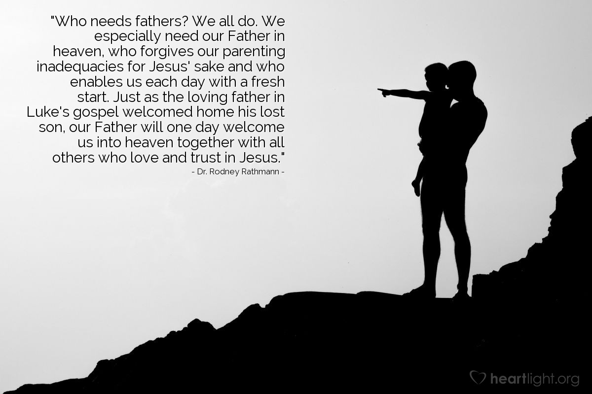 """Illustration of Dr. Rodney Rathmann — """"Who needs fathers? We all do. We especially need our Father in heaven, who forgives our parenting inadequacies for Jesus' sake and who enables us each day with a fresh start. Just as the loving father in Luke's gospel welcomed home his lost son, our Father will one day welcome us into heaven together with all others who love and trust in Jesus."""""""