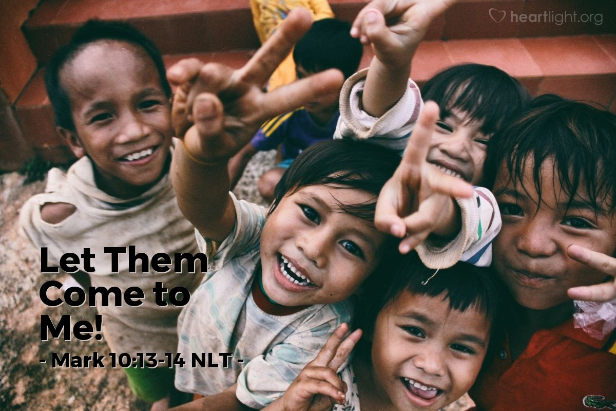 "Illustration of Mark 10:13-14 NLT — ""Let the children come to me. Don't stop them! For the Kingdom of God belongs to those who are like these children."""