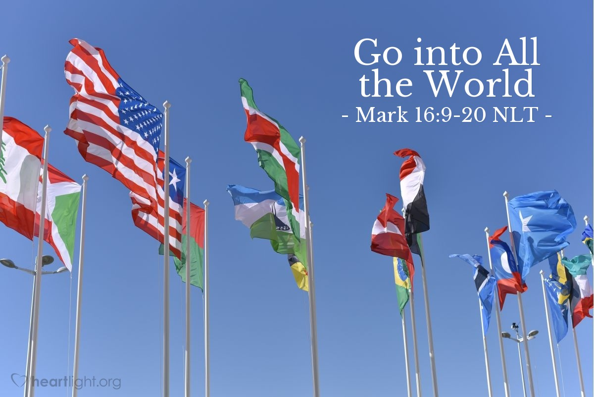 "Illustration of Mark 16:9-20 NLT — ""Go everywhere in the world."