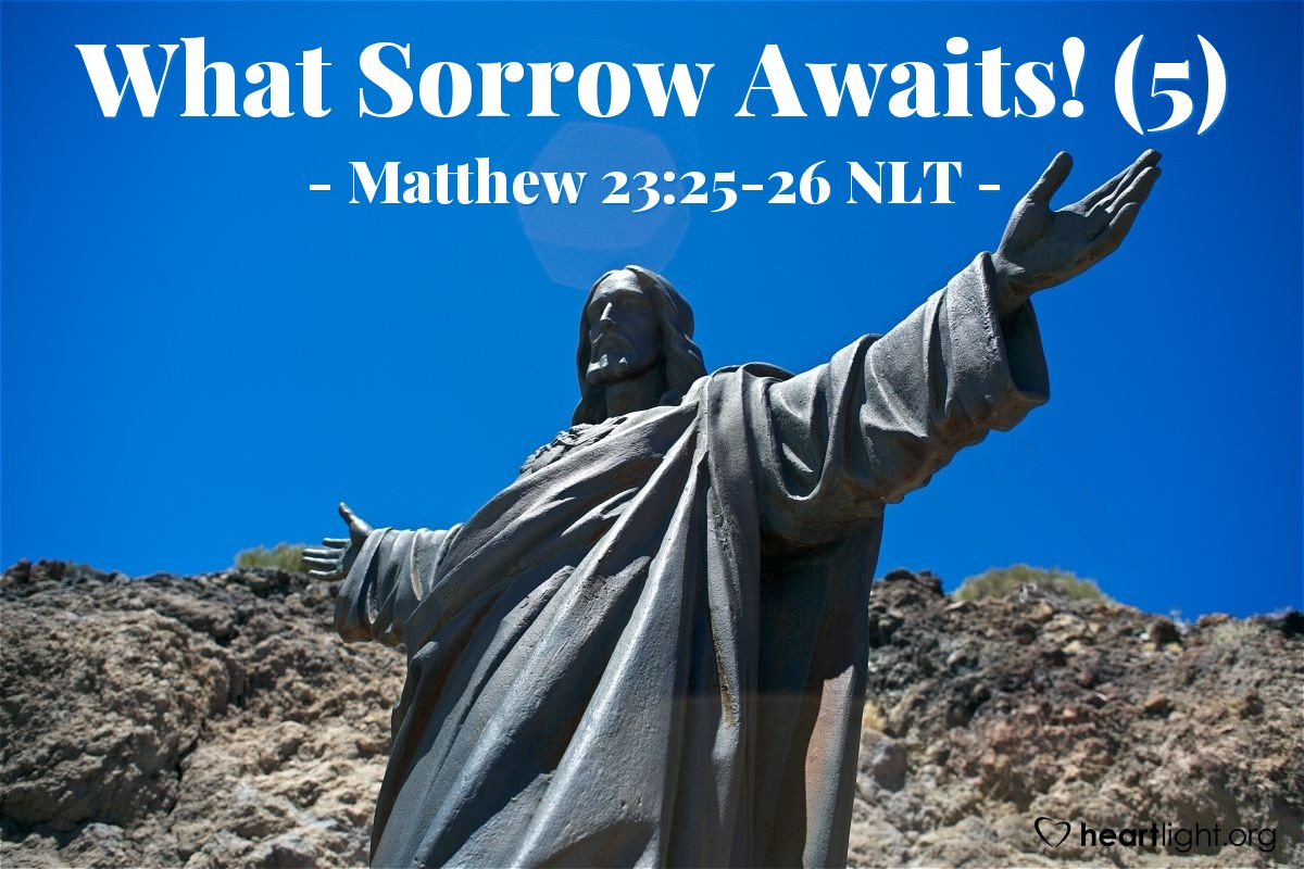 "Illustration of Matthew 23:25-26 NLT — ""It will be bad for you teachers of the law and Pharisees."""