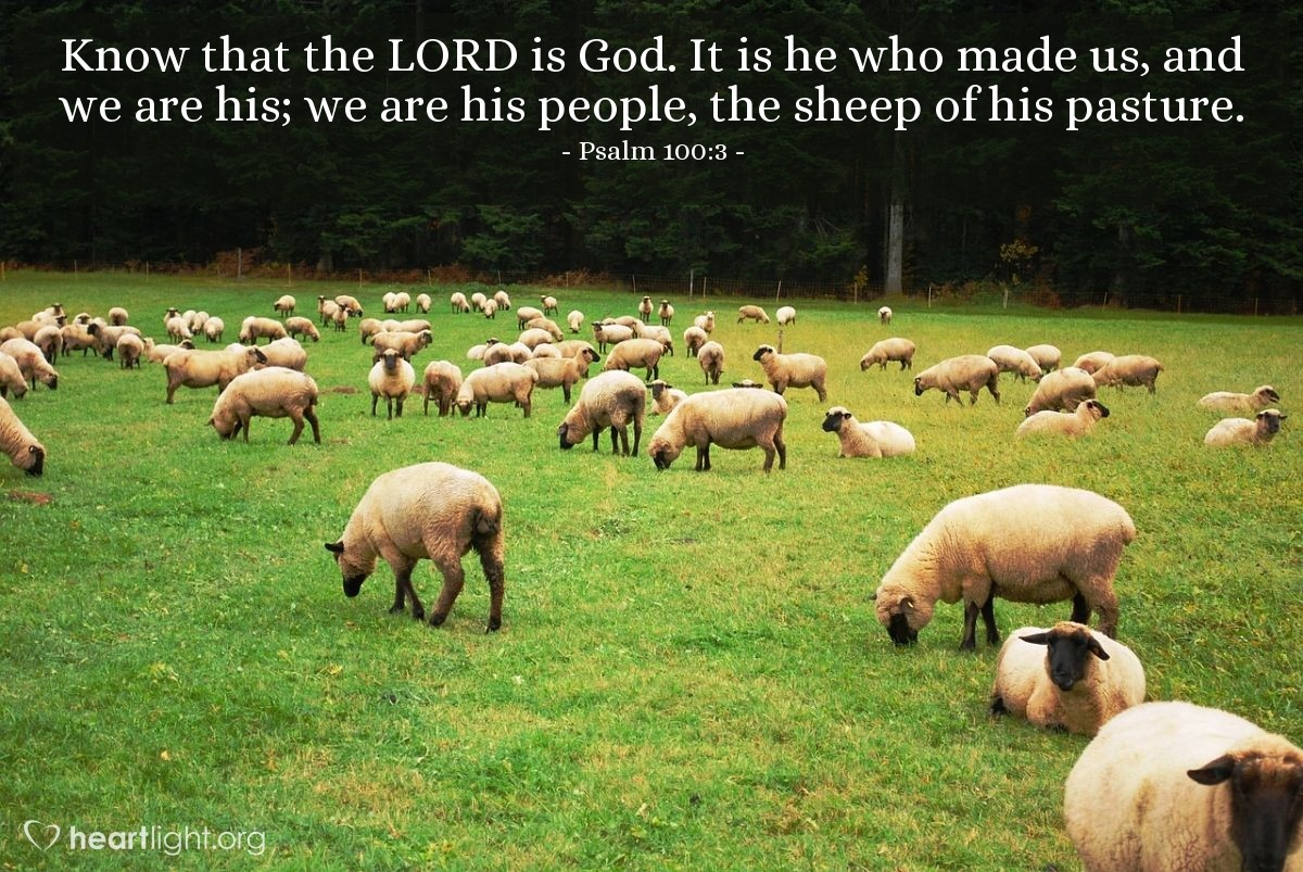 Illustration of Psalm 100:3 — Know that the LORD is God. It is he who made us, and we are his; we are his people, the sheep of his pasture.
