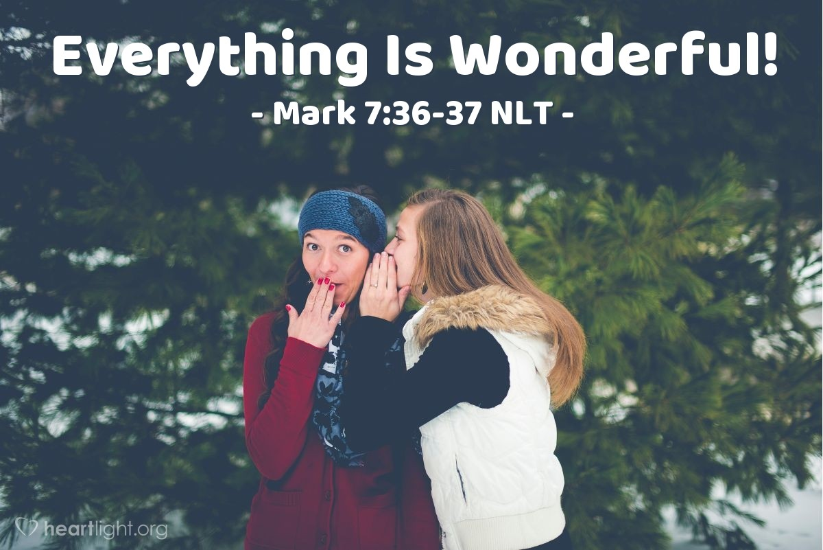 "Illustration of Mark 7:36-37 NLT — ""Jesus does everything in a good way. Jesus makes deaf people able to hear. And people that can't talk—Jesus makes them able to talk."""
