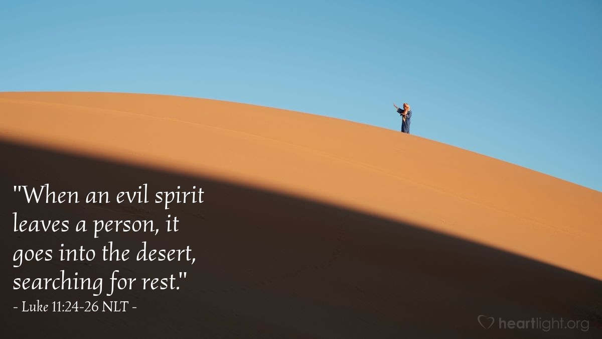 """Illustration of Luke 11:24-26 NLT — """"When an evil spirit leaves a person, it goes into the desert, searching for rest."""""""