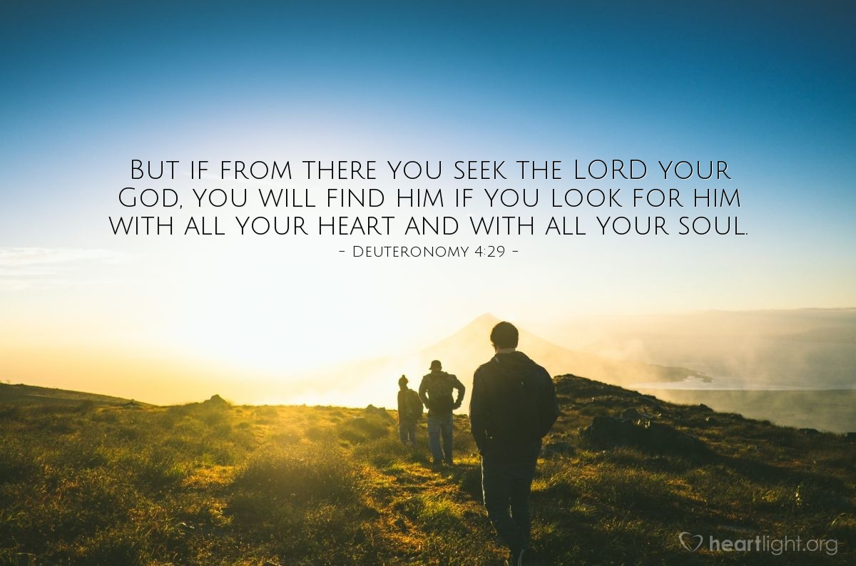 Illustration of Deuteronomy 4:29 — But if from there you seek the LORD your God, you will find him if you look for him with all your heart and with all your soul.