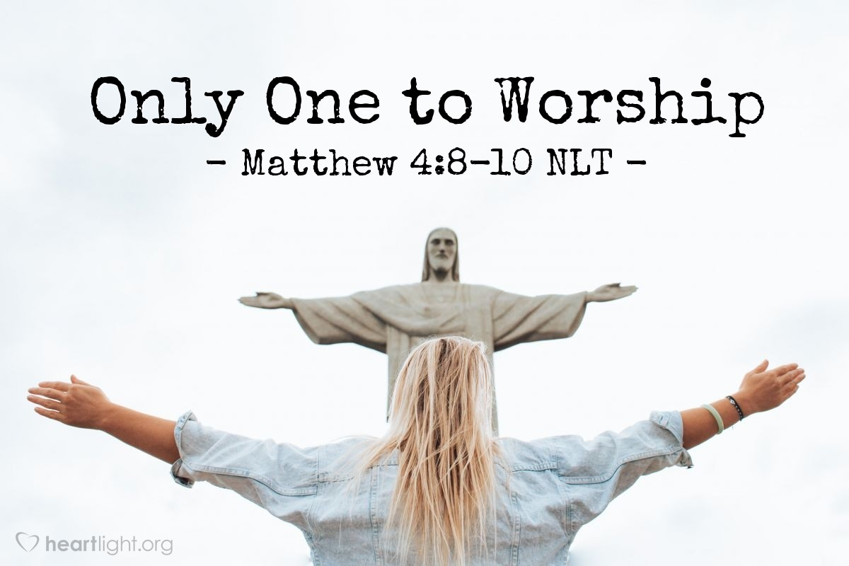 "Illustration of Matthew 4:8-10 NLT — ""If you will bow down and worship me, I will give you all these things.""   ——   ""Go away from me, Satan! It is written {in the Scriptures}, 'You must worship the Lord your God. Serve only him!'"""