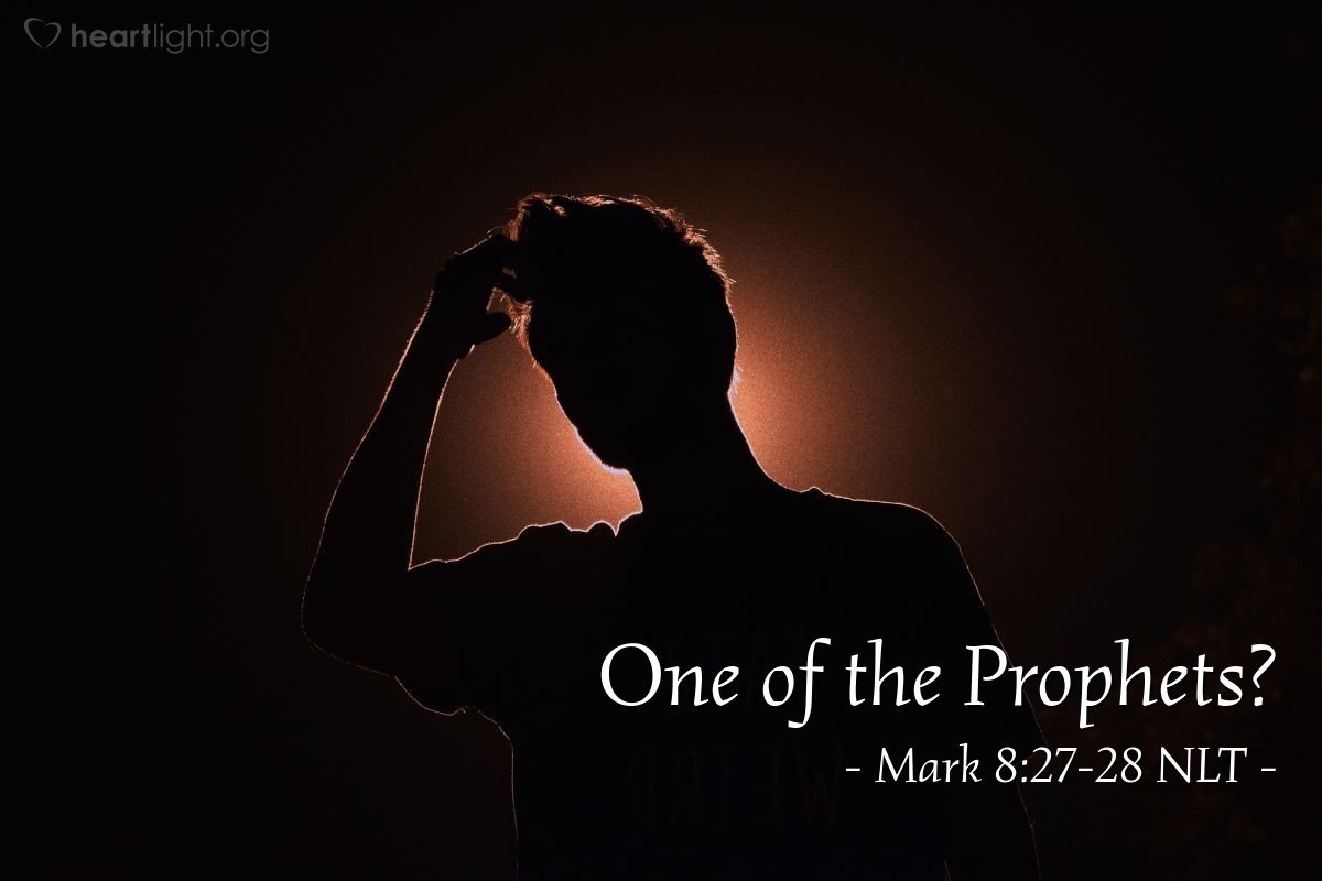 "Illustration of Mark 8:27-28 NLT — ""Who do people say I am?""   ——   ""Some people say you are John the Baptizer. Other people say you are Elijah. And other people say that you are one of the prophets."""