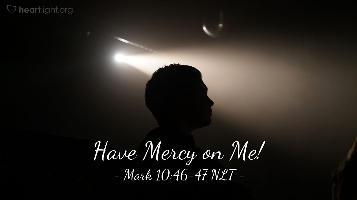 "Illustration of Mark 10:46-47 NLT — ""Jesus, Son of David, please help me!"""