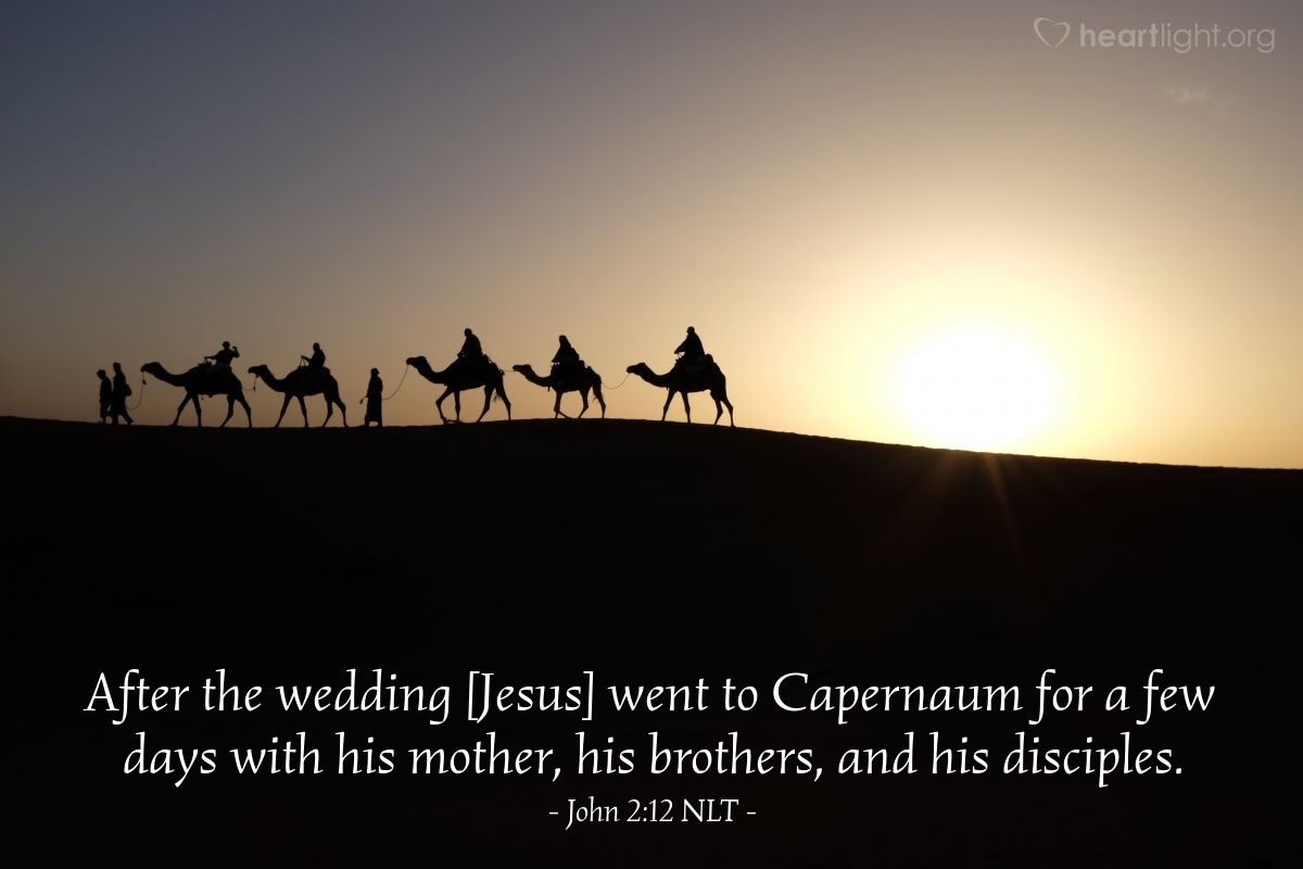 Illustration of John 2:12 NLT — After the wedding [Jesus] went to Capernaum for a few days with his mother, his brothers, and his disciples.