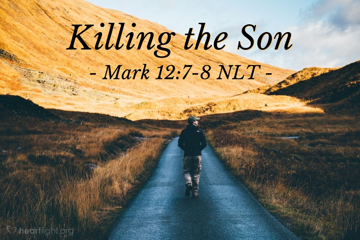 """Illustration of Mark 12:7-8 NLT — """"But the farmers said to each other, 'This is the owner's son."""""""