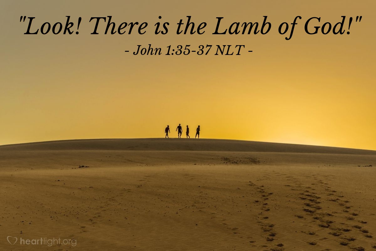 "Illustration of John 1:35-37 NLT — ""Look! There is the Lamb of God!"""
