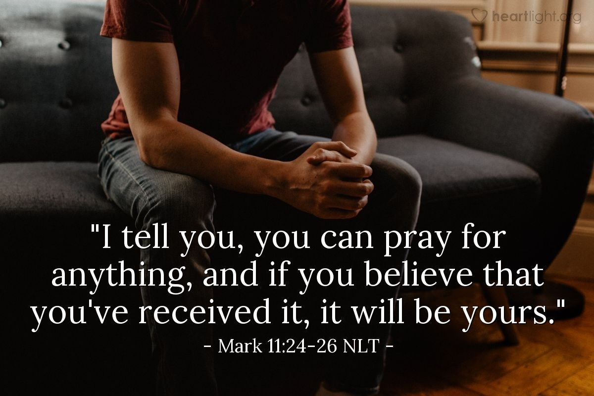 Illustration of Mark 11:24-26 NLT —  Forgive them so that your Father in heaven will also forgive your sins.