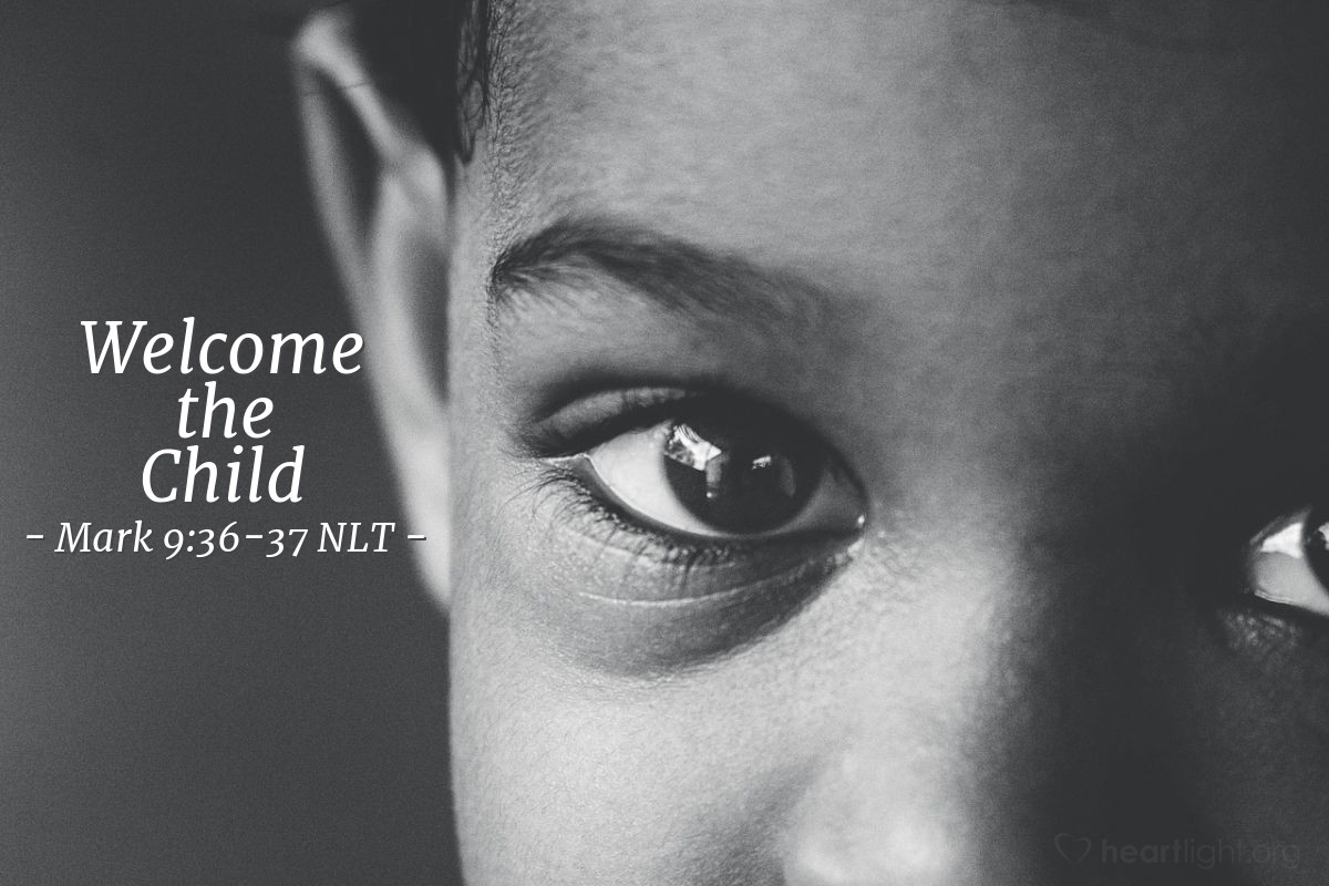 "Illustration of Mark 9:36-37 NLT — ""Anyone who welcomes a little child like this on my behalf welcomes me, and anyone who welcomes me welcomes not only me but also my Father who sent me."""