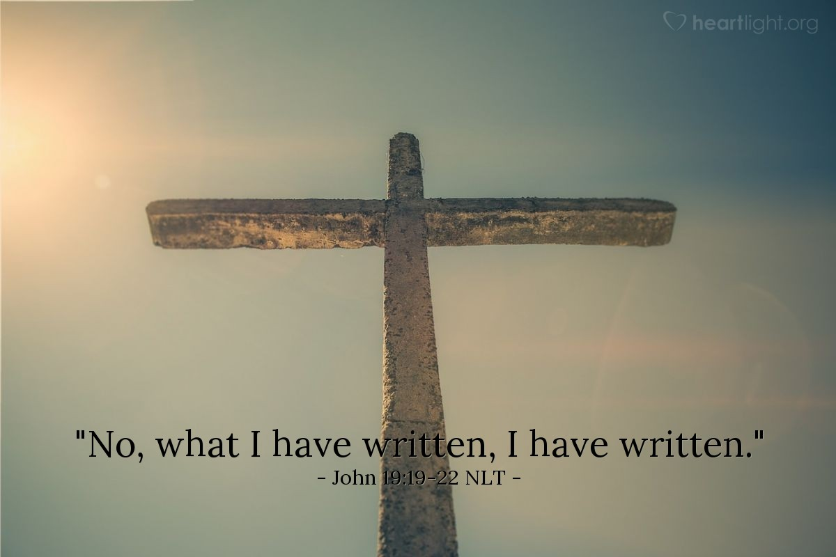 "Illustration of John 19:19-22 NLT — ""No, what I have written, I have written."""