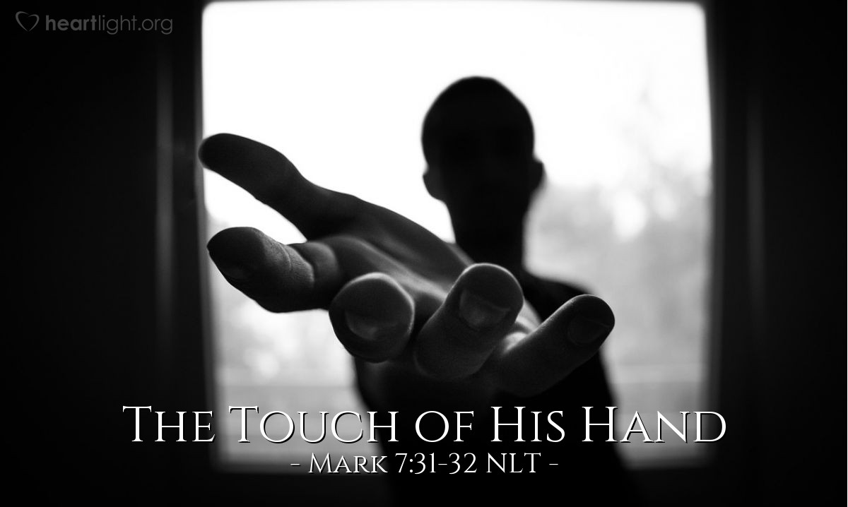 Illustration of Mark 7:31-32 NLT —  The people begged Jesus to put his hand on the man {to heal him}.