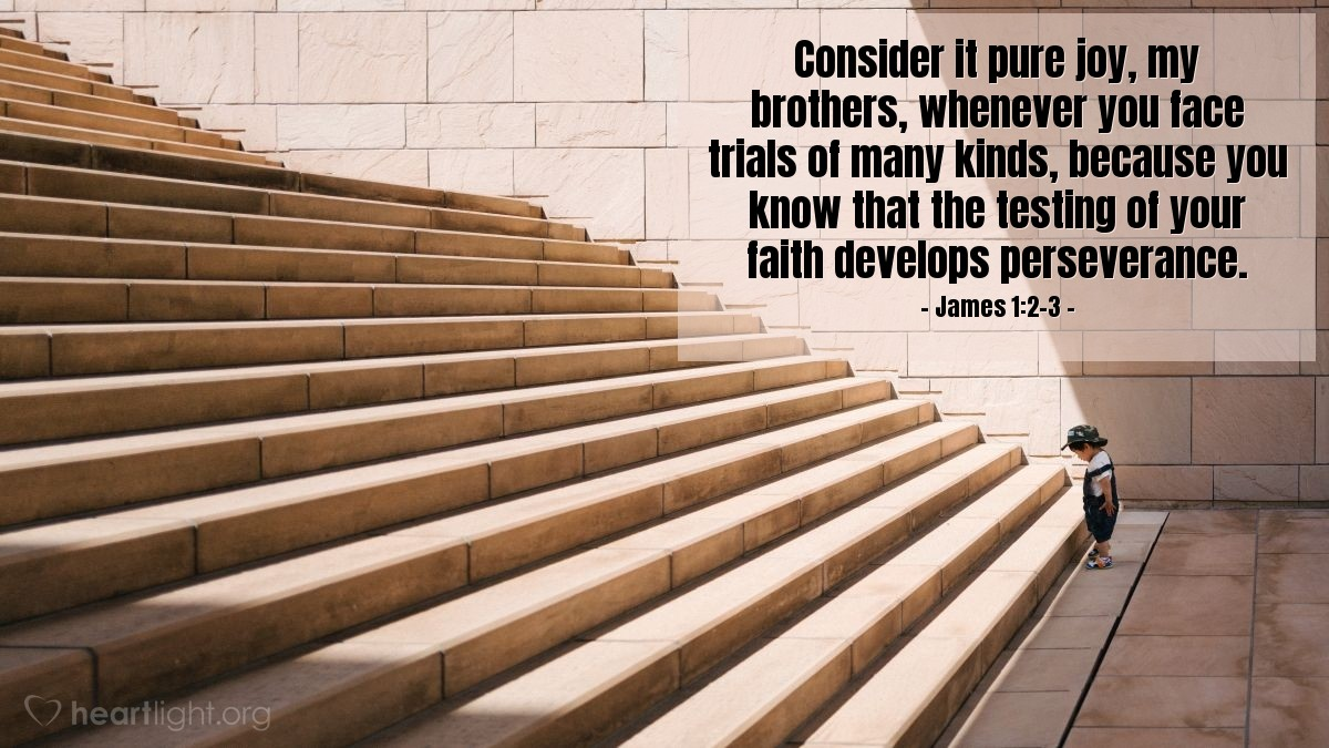 Illustration of James 1:2-3 — Consider it pure joy, my brothers, whenever you face trials of many kinds, because you know that the testing of your faith develops perseverance.