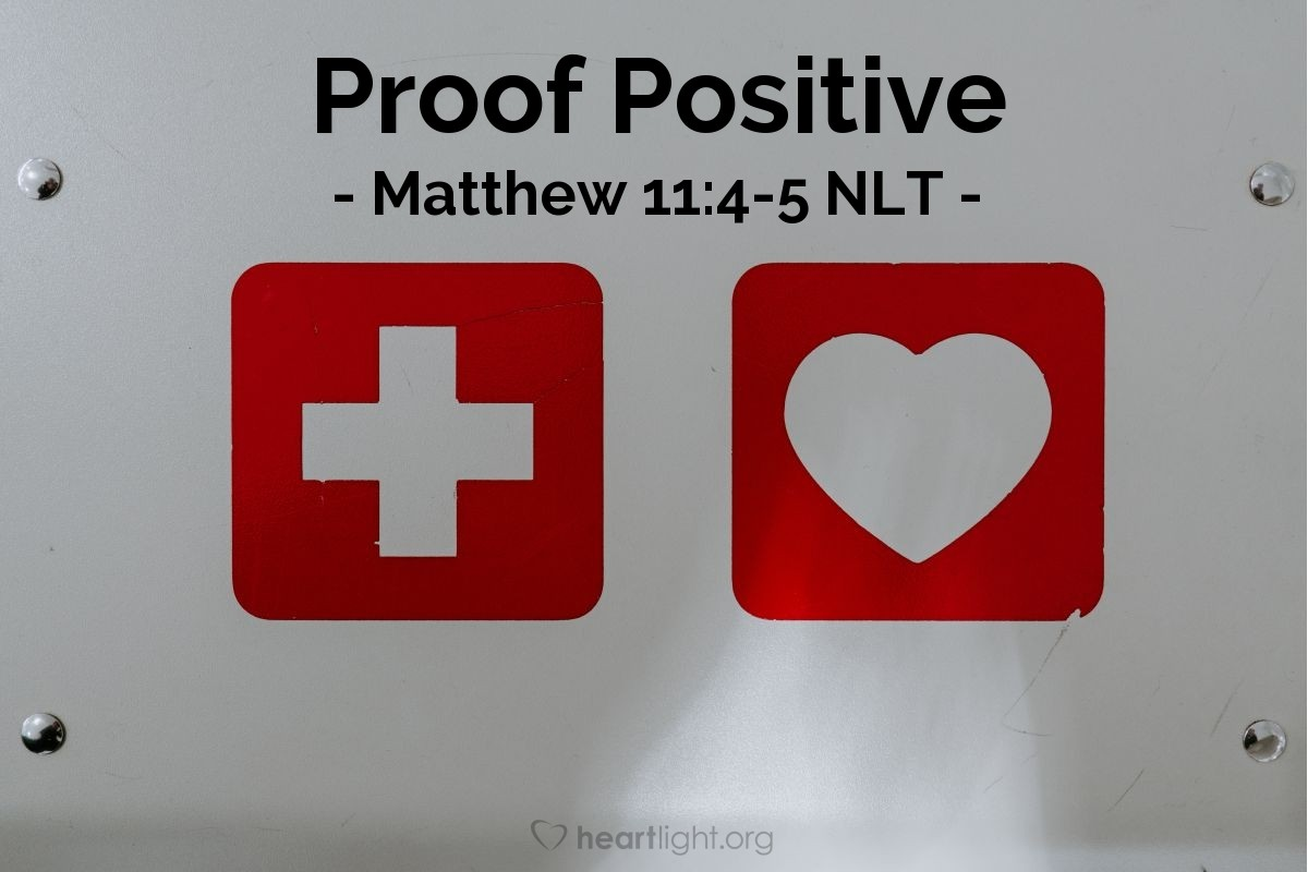Illustration of Matthew 11:4-5 NLT — Proof Positive