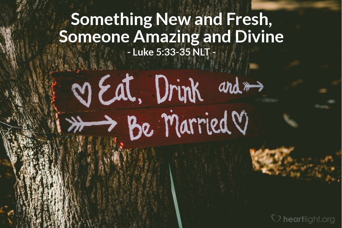 """Illustration of Luke 5:33-35 NLT — """"John the Baptist's disciples fast and pray regularly, and so do the disciples of the Pharisees. Why are your disciples always eating and drinking?"""""""