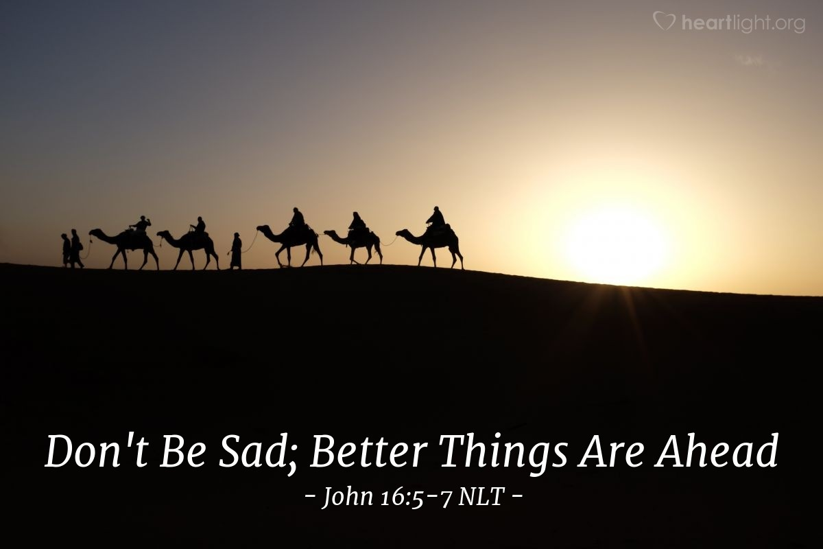 Illustration of John 16:5-7 —  It is better for you that I go away.