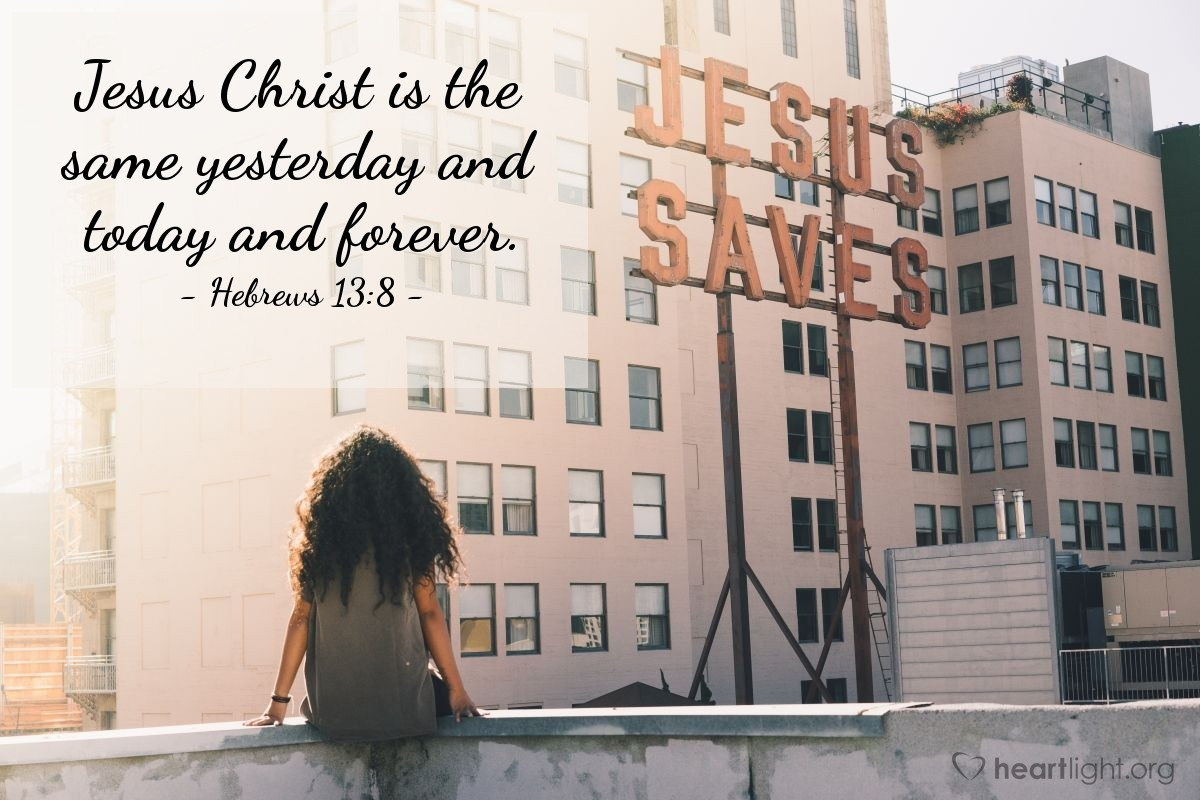 Illustration of Hebrews 13:8 — Jesus Christ is the same yesterday and today and forever.