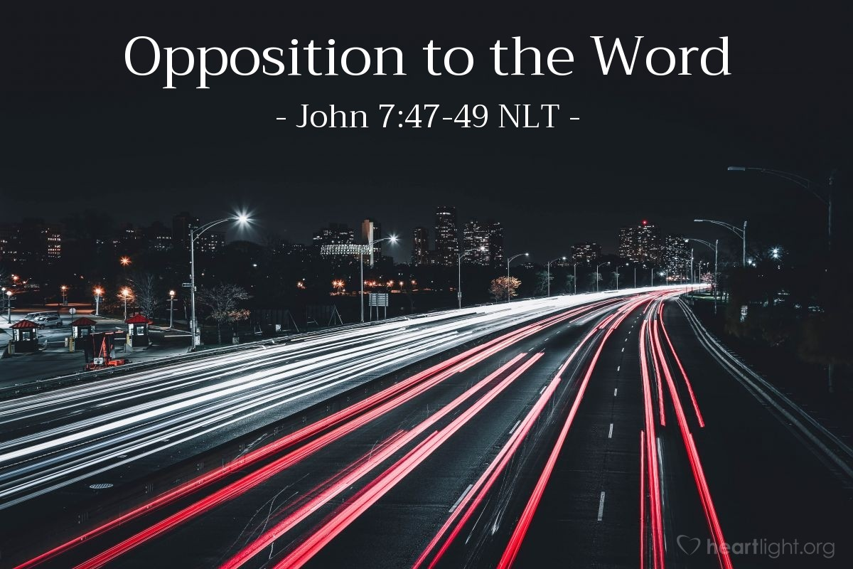 "Illustration of John 7:47-49 NLT — ""Have you been led astray, too?""   ——   ""Is there a single one of us rulers or Pharisees who believes in [Jesus]? This foolish crowd follows him, but they are ignorant of the law. God's curse is on them!"""