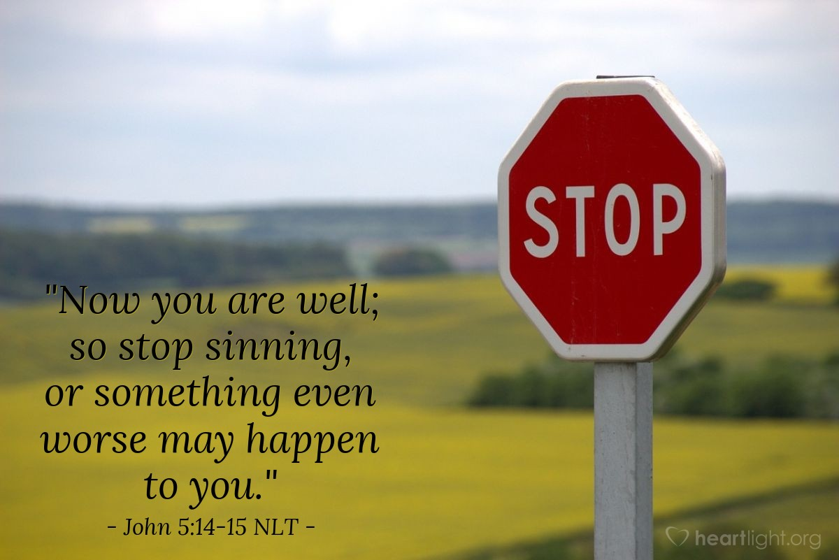 """Illustration of John 5:14-15 NLT — """"Now you are well; so stop sinning, or something even worse may happen to you."""""""