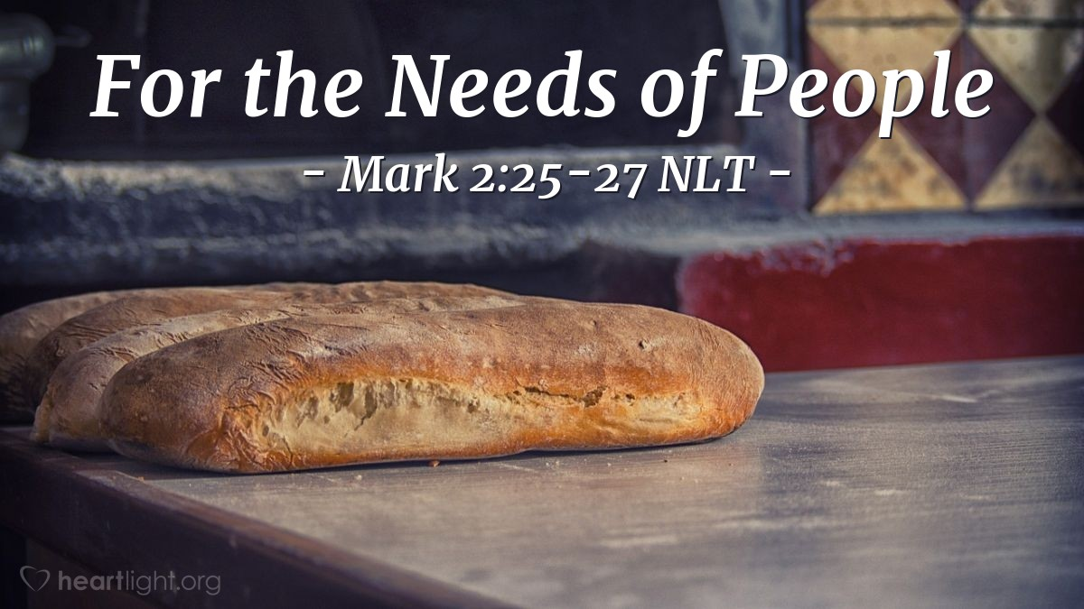 "Illustration of Mark 2:25-27 NLT — ""You have read what David did when he and the people with him were hungry and needed food."