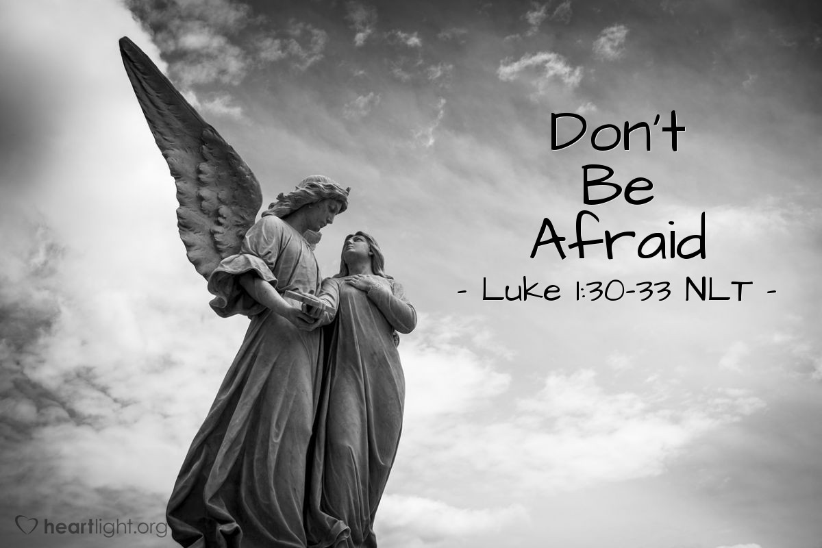 """Illustration of Luke 1:30-33 NLT — """"Don't be afraid, Mary, because God is very pleased with you."""