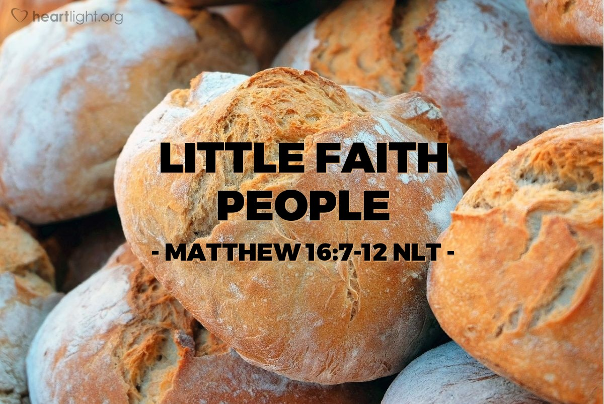 Illustration of Matthew 16:8-12 NLT —  And remember that you filled many baskets {with bread after the people finished eating}?