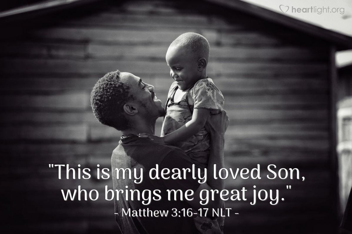 "Illustration of Matthew 3:16-17 NLT — ""This (Jesus) is my Son and I love him. I am very pleased with him."""