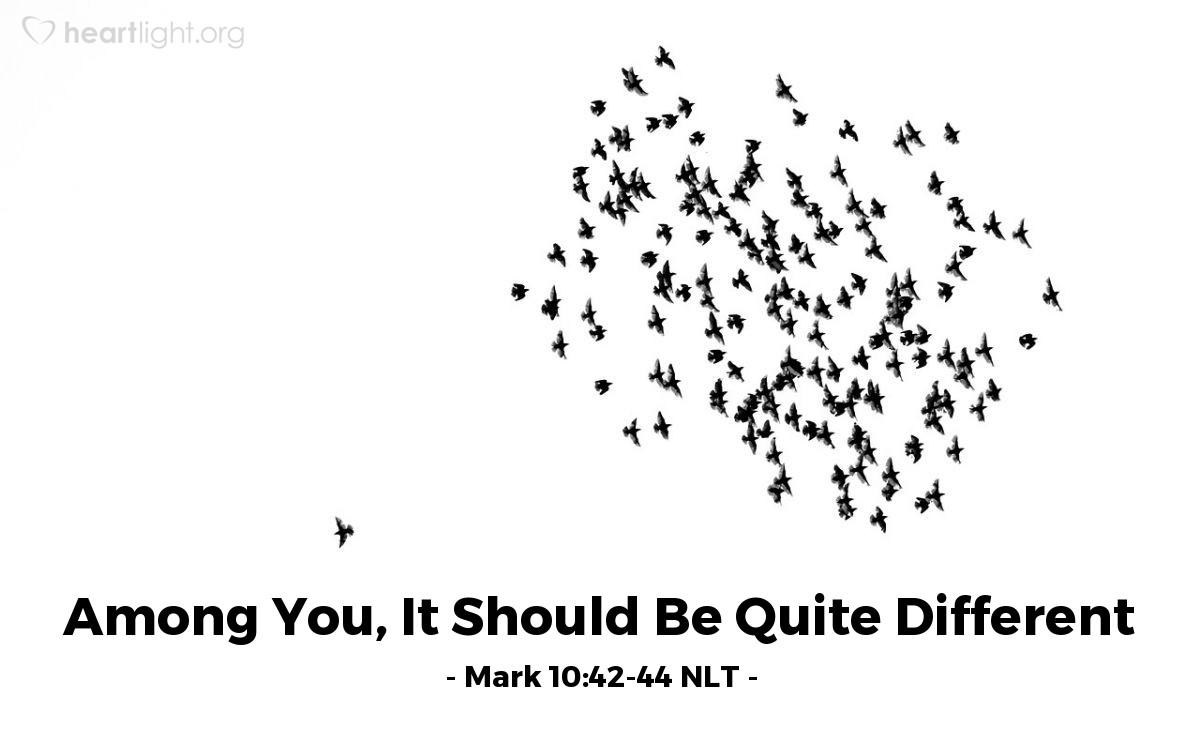 Illustration of Mark 10:42-44 NLT —  But it should not be that way with you.