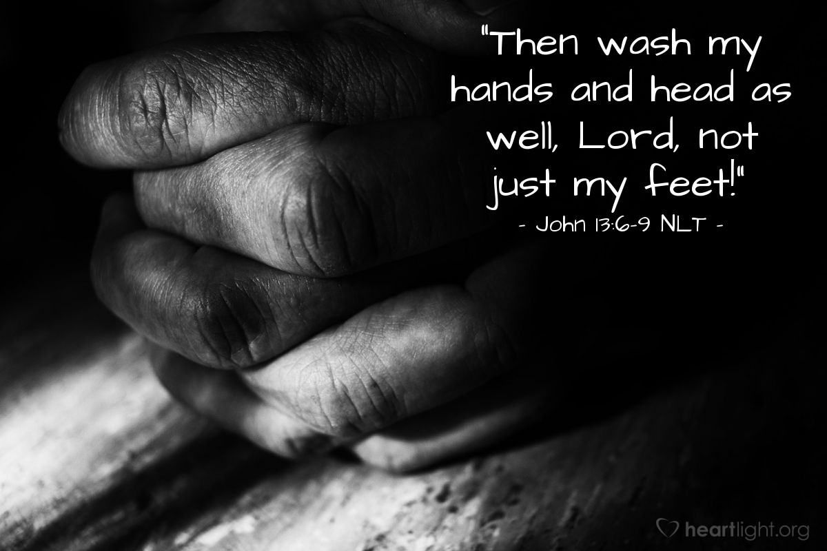 "Illustration of John 13:6-9 NLT — ""Then wash my hands and head as well, Lord, not just my feet!"""