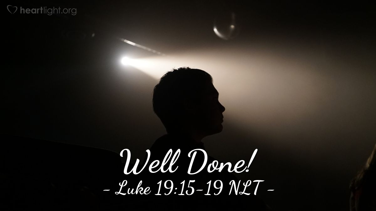Illustration of Luke 19:15-19 NLT — ' 'Well done!