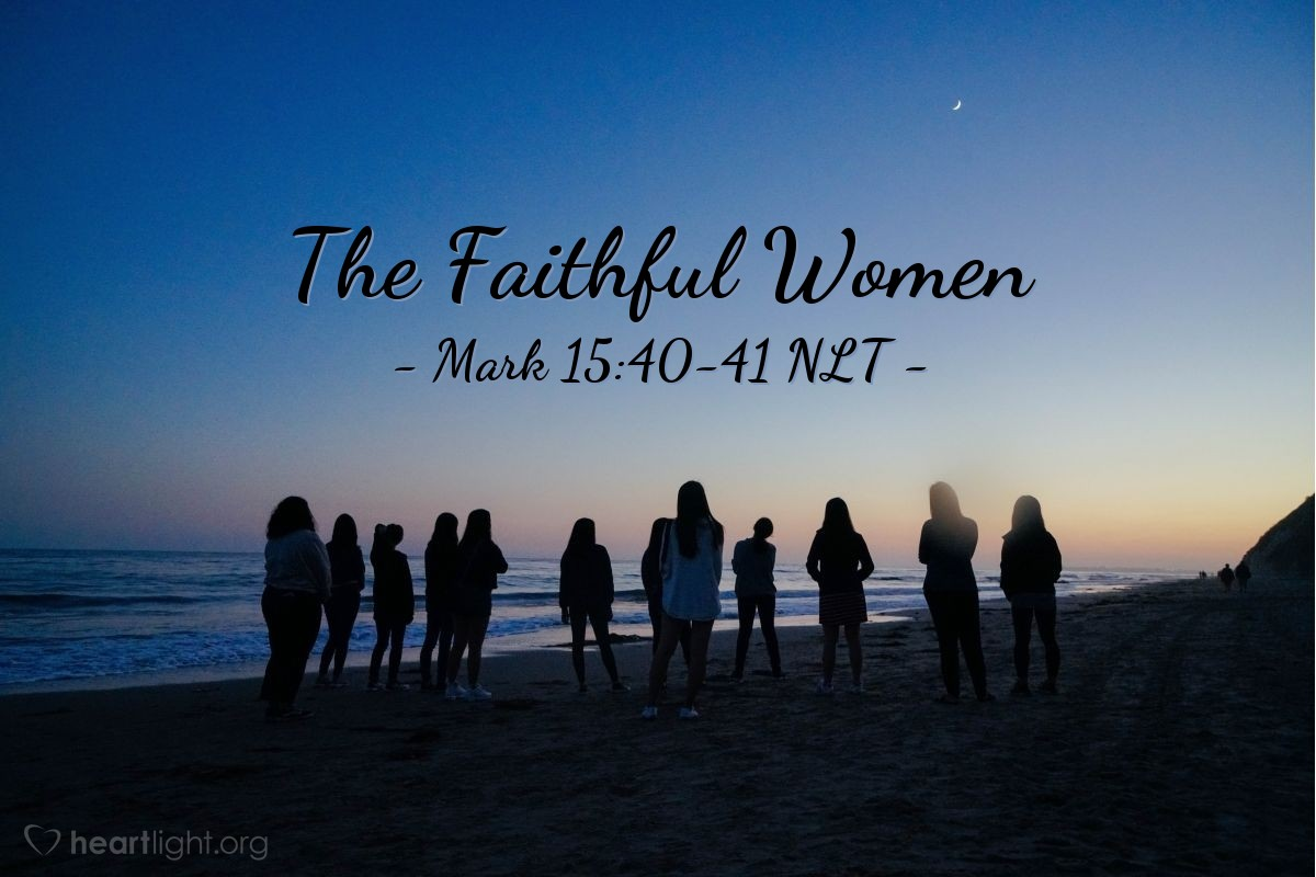 Illustration of Mark 15:40-41 NLT — ) These were the women that followed Jesus in Galilee and cared for him.