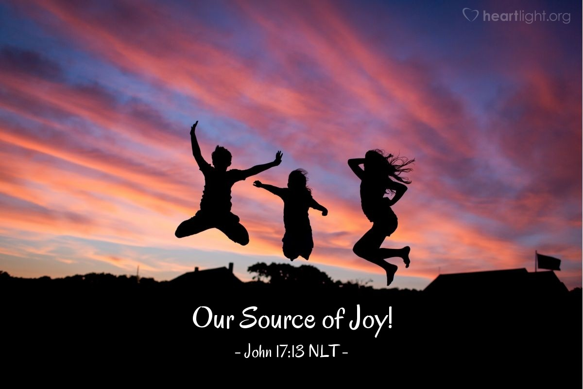 "Illustration of John 17:13 NLT — [Jesus prayed,] ""Now I am coming to you. I told [my disciples] many things while I was with them in this world so they would be filled with my joy."""